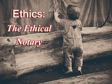 Notary Public Ethics. The core of being a notary public.