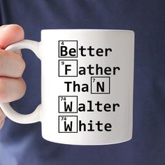 Better Father Than Walter White Funny Ceramic Coffee Mug