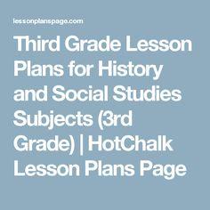 Third Grade Lesson Plans for History and Social Studies Subjects (3rd Grade)   HotChalk Lesson Plans Page