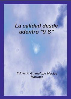 La calidad desde adentro 9'S - Eduardo G. Macias Martinez - PDF - Español  http://helpbookhn.blogspot.com/2014/08/la-calidad-desde-adentro-9s-eduardo-macias-martinez.html