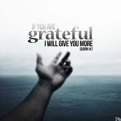 """..If you are grateful, I will give you more.."" Qur'an 14:7  #Bismillahirrahmanirraheem, #Allah (ﷻ), #Islam, #ProphetMuhammad (ﷺ), #Quran, #Hadith, #Islamicquote, #Ummah, #Sunnah, #Muslim, #Hijabi, #God, #Deen, #Dawah, #Dunya, #Salah, #Ameen, #Sabr, #Islamic, #Jannah, #Akhirah, #Faith #s4u #sunnah4you"
