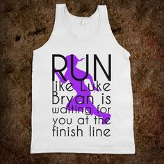 Run like Luke Bryan is waiting for you, inspiration to run!