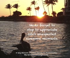 Stop to appreciate life's awesome moments!