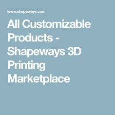 All Customizable Products - Shapeways 3D Printing Marketplace