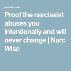 Proof the narcissist abuses you intentionally and will never change | Narc Wise