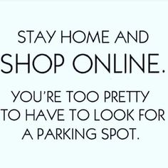 Trust Quotes : Stay home and shop online. Youre too pretty to have to look for a - Single Parent Quotes - Ideas of Single Parent Quotes - Trust Quotes : Stay home and shop online. Youre too pretty to have to look for a parking spot by Life Motivacional Quotes, Trust Quotes, Quotes To Live By, Funny Quotes, Funny Memes, Funny Fashion Quotes, Friday Fashion Quotes, Quotes Friday, Qoutes