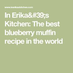 In Erika's Kitchen: The best blueberry muffin recipe in the world