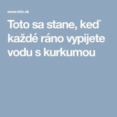 Toto sa stane, keď každé ráno vypijete vodu s kurkumou Atkins Diet, Health Advice, Health Fitness, Beauty, Medicine, Turmeric, Beleza, Fitness, Health And Fitness
