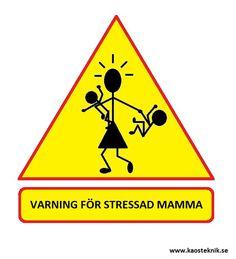 Varning för | Varning för stressad mamma :: Kaosteknik Funny True Quotes, Pep Talks, Weird Pictures, I Laughed, Real Life, Haha, My Love, Words, Funny Signs