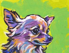 """long haired Chihuahua portrait modern Dog art print of pop dog art painting bright colors 8.5x11"""" LEA by BentNotBroken on Etsy https://www.etsy.com/listing/158148462/long-haired-chihuahua-portrait-modern"""