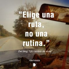 """Elige una ruta, no una rutina."" Del blog ""Un cambio de aires"""