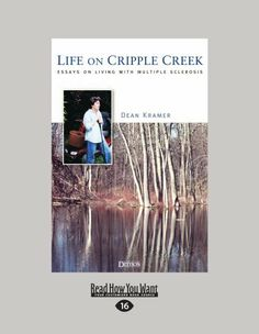 Life On Cripple Creek: Essays on Living with Multiple Sclerosis by Dean Kramer. $18.99. http://www.letrasdecanciones365.com/detailp/dpmnu/1m4n5u87q4p79h4x8l.html