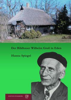 Der Bildhauer Wilhelm Groß in Eden.   Facetten aus Leben und Werk der Jahre 1919 bis 1974. von  Hanna Spiegel. Elmenhorst/Vorpommern: Edition Pommern, ISBN 978-3-939680-33-8, 177 Seiten mit zahlreichen Abbildungen.