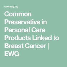 Common Preservative in Personal Care Products Linked to Breast Cancer | EWG