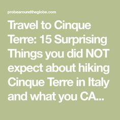 Travel to Cinque Terre: 15 Surprising Things you did NOT expect about hiking Cinque Terre in Italy and what you CAN expect. Click through for my tongue in cheek travel write up about traveling Cinque Terre all based on my own experiences and expectations.