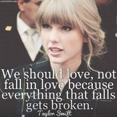 We should love. Not fall in love. Everything that falls gets broken