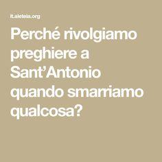 Perché rivolgiamo preghiere a Sant'Antonio quando smarriamo qualcosa?