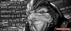 """I think I need to do this now....  """"Hell Yeah, I am KROGAN!"""""""