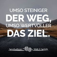 Umso steiniger der Weg, umso wertvoller das Ziel - Motivierende Sprüche The more rocky the path, the more valuable the goal. Positive Thoughts, Positive Quotes, Motivational Quotes, Funny Quotes, Life Quotes, Inspirational Quotes, School Motivation, Sport Motivation, Business Motivation