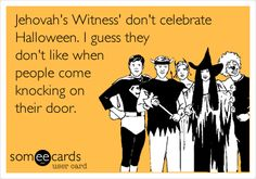 Jehovah's Witness' don't celebrate Halloween. I guess they don't like when people come knocking on their door. Christmas Shopping, Christmas Humor, Christmas Parties, Halloween Christmas, Happy Halloween, Merry Christmas, Belly Laughs, I Love To Laugh, E Cards
