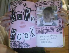 Wouldn't use the bad words but the burn book is a great idea