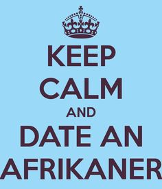 KEEP CALM AND DATE AN AFRIKANER