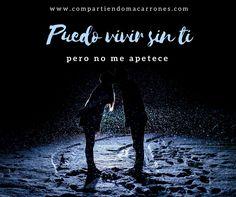 Puedo vivir sin ti, pero no me apetece - Frases bonitas - Frases de amor - Love