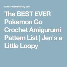 The BEST EVER Pokemon Go Crochet Amigurumi Pattern List | Jen's a Little Loopy