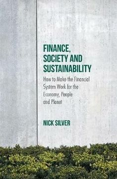 Finance, Society and Sustainability. Unlike other books that cover the last financial crisis and the risk of another one; this book is about the consequence of the financial system continuing in its current form. Nick Silver, Save The Planet, Climate Change, Textbook, Sustainability, Audiobooks, Ebooks, This Book, Reading
