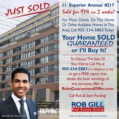Your Home Sold Guaranteed or I'll Buy it!* To Discuss the Sale of Your Home Call Me at (905)-334-5883 (no obligation to list) and Start Packing! Or get a FREE report that details the inner workings of this exclusive offer at: www.RobsGuaranteedOffer.com *some conditions apply