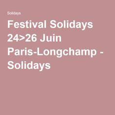 Festival Solidays 24>26 Juin Paris-Longchamp - Solidays