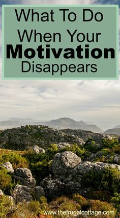 What To Do When Your Motivation Disappears - The Frugal Cottage
