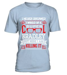 # BRADLEY WOULD BE A SUPPER COOL  .  BRADLEY WOULD BE A SUPPER COOL   A GIFT FOR A SPECIAL PERSON  It's a unique tshirt, with a special name!   HOW TO ORDER:  1. Select the style and color you want:  2. Click Reserve it now  3. Select size and quantity  4. Enter shipping and billing information  5. Done! Simple as that!  TIPS: Buy 2 or more to save shipping cost!   This is printable if you purchase only one piece. so dont worry, you will get yours.   Guaranteed safe and secure checkout via…