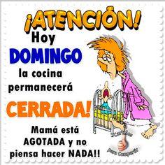 Atención hoy #Domingo cerramos la cocina, mamá está agotada y ¡ no piensa hacer nada!. Mensajes chistosos del domingo para compartir.