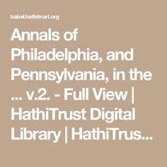 Annals of Philadelphia, and Pennsylvania, in the ... v.2. - Full View | HathiTrust Digital Library | HathiTrust Digital Library