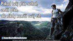 Pokud Tvůj plán selhal, změň ho, ale nikdy neměň cíl! Ale, How To Plan, Nature, Quotes, Movie Posters, Travel, Quotations, Naturaleza, Viajes