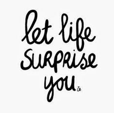 So much more fun that way! Let life surprise you, quote, citat, wisdom, life, text.