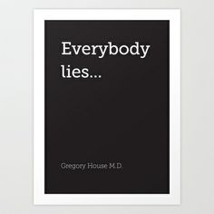 'Everybody lies' Art Print by WordQuirk #poster #typography #humour #Society6 #quote #housemd #drhouse #GregoryHouse