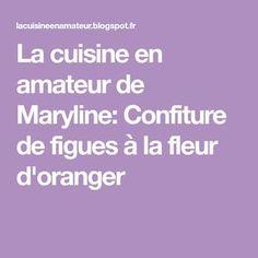 La cuisine en amateur de Maryline: Confiture de figues à la fleur d'oranger