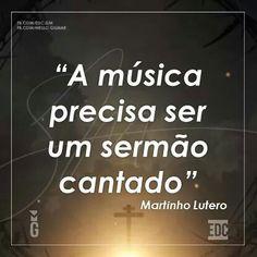 A música precisa ser um sermão cantado. Lutero