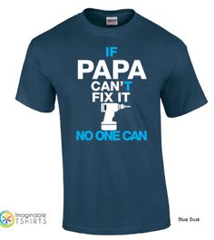 Great Gift for Dad's and Grandad's for Father's Day....If Papa Can't Fix It then NO ONE CAN
