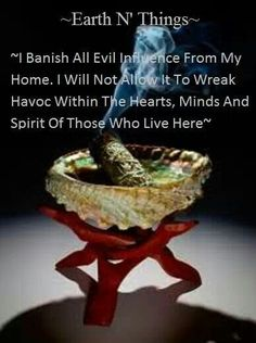 "Nice. ""I banish all evil influence from my home. I will not allow it to wreak havoc within the hearts, minds, and spirit of those who live here."" If you don't have sage, you may wish to say the prayer while lighting a candle, &/or edit to fit your religious beliefs. ---Kimberly Teed .. // .. Original text : Peaceful home Prayer"
