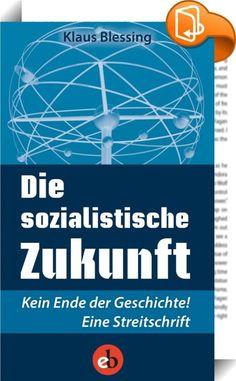 Die sozialistische Zukunft    ::  Klaus Blessing ist für seine zuspitzenden Analysen bekannt, ob er über das Ende der DDR, den Nutzen des Westens aus dem Untergang des Ostens oder den Politiker Joachim Gauck schreibt. In seinem neuen Buch geht es ihm jedoch um mehr als um Teilfragen. Angesichts täglich neuer Indizien dafür, dass das gegenwärtige kapitalistische Wirtschaften keines der Menschheitsprobleme lösen, sondern sie ganz im Gegenteil noch vergrößern wird, fragt er 25 Jahre nach ...