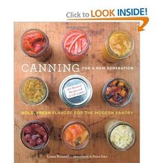 Canning for a New Generation: Bold, Fresh Flavors for the Modern Pantry: Liana Krissoff, Rinne Allen: 9781584798644 Canning Tips, Home Canning, Canning Recipes, Jar Recipes, Cookbook Recipes, Chutney, Canned Food Storage, Good Food, Yummy Food