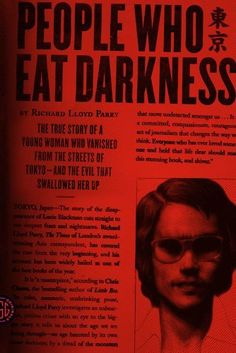 People Who Eat Darkness: The True Story of a Young Woman Who Vanished from the Streets of Tokyo--and the Evil That Swallowed Her Up by Richard Lloyd Parry, http://www.amazon.com/dp/B007RMYAPA/ref=cm_sw_r_pi_dp_qox7rb1W4PHKT