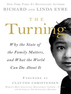 It is easy to find alarming statistics on escalating violence, addiction and economic inequality in developed countries and stubborn poverty in the third world. The fascinating question has to do with cause. New York Times #1 bestselling authors Richard and Linda Eyre's new book The Turning: Why the State of the Family Matters and What the World Can Do about It contends that the social and economic challenges faced not only in the United States, but throughout the world, are the direct…