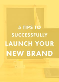 5 Tips to Successfully Launch Your New Brand