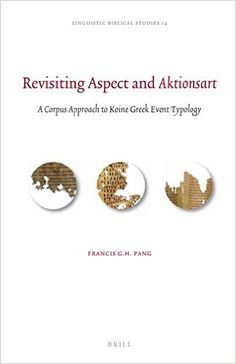Revisiting aspect and Aktionsart : a corpus approach to Koine Greek event typology / Francis G.H. Pang  - Leiden : Brill, 2016
