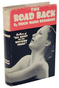 The Road Back. Erich Maria Remarque. New York: Grosset & Dunlap, 1937. First edition of reprint edition, done for the movie of the same name. Original dust jacket. After surviving several horrifying years in the inferno of the Western Front, a young German soldier and his cohorts return home at the end of WW1. Their road back to life in civilian world is made arduous by their bitterness about what they find in post-war society.