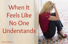"""http://womenlivingwell.org: When It Feels Like No One Understands -- """"He already knows your burdens.  You need rest…you might as well set down that burden and talk to Him about it.  I can guarantee you –He FULLY understands."""""""